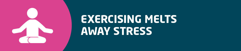 Exercising melts away stress