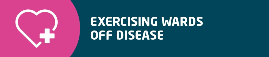 Exercising wards of disease